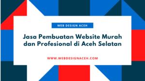 Jasa Pembuatan Website Murah dan Profesional di Aceh Selatan