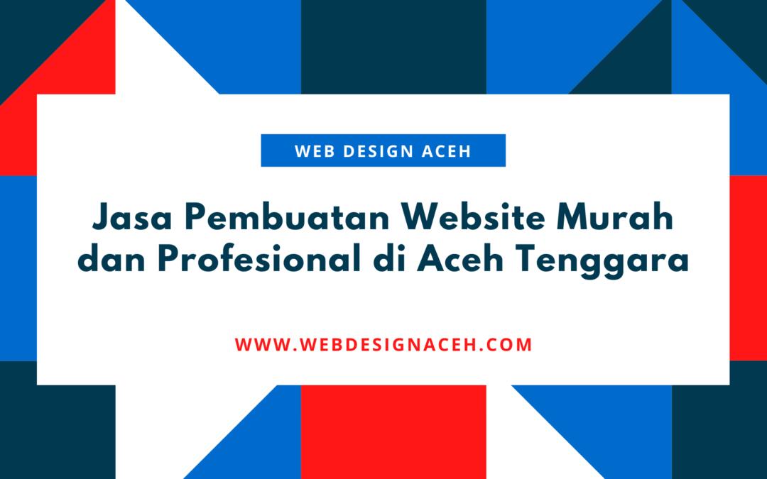 Jasa Pembuatan Website Murah dan Profesional di Aceh Tenggara